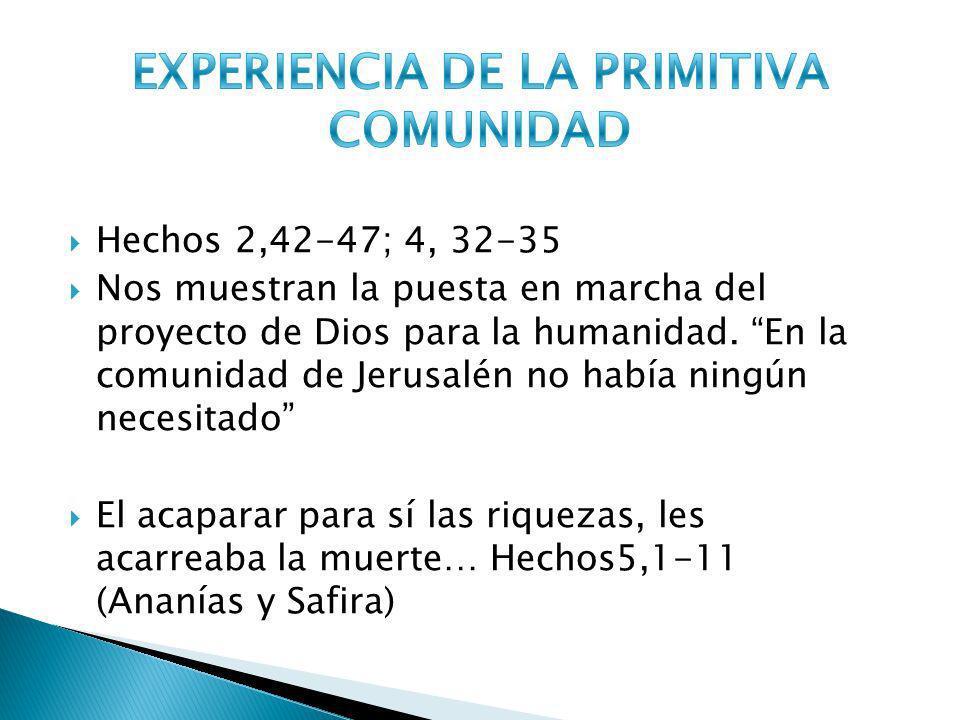 Hechos 2,42-47; 4, 32-35 Nos muestran la puesta en marcha del proyecto de Dios para la humanidad. En la comunidad de Jerusalén no había ningún necesit