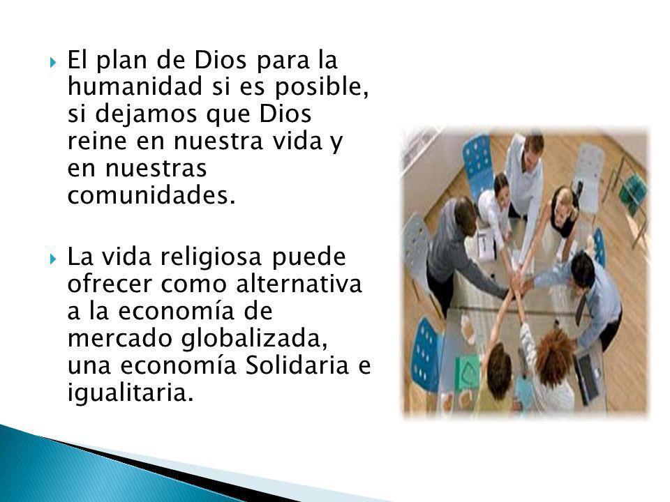 El plan de Dios para la humanidad si es posible, si dejamos que Dios reine en nuestra vida y en nuestras comunidades. La vida religiosa puede ofrecer