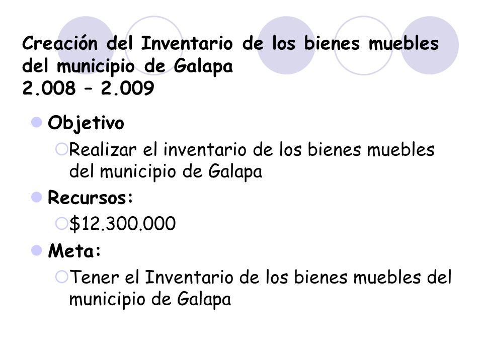 Creación del Inventario de los bienes muebles del municipio de Galapa 2.008 – 2.009 Objetivo Realizar el inventario de los bienes muebles del municipi