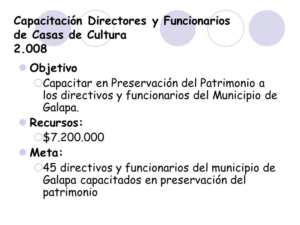 Capacitación Directores y Funcionarios de Casas de Cultura 2.008 Objetivo Capacitar en Preservación del Patrimonio a los directivos y funcionarios del