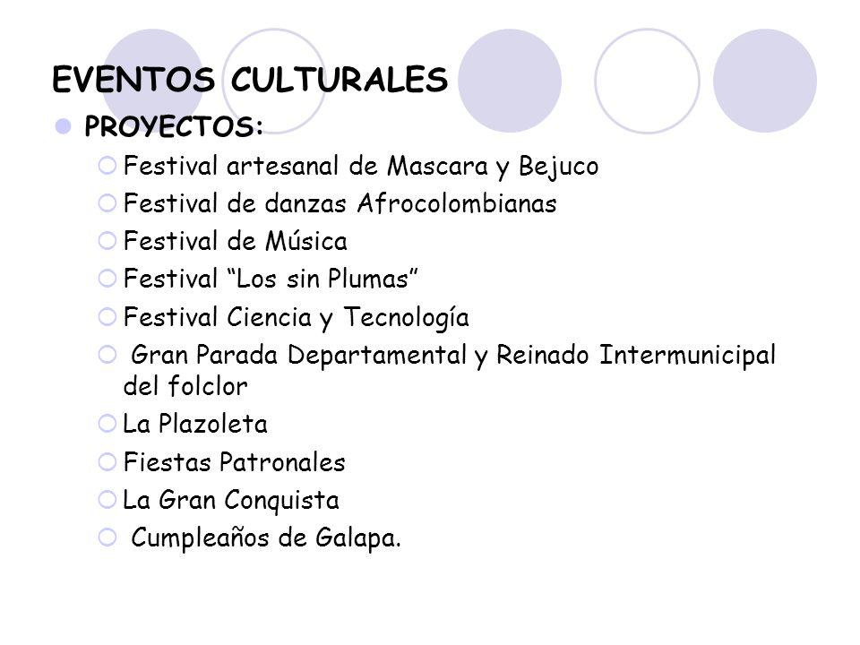 EVENTOS CULTURALES PROYECTOS: Festival artesanal de Mascara y Bejuco Festival de danzas Afrocolombianas Festival de Música Festival Los sin Plumas Fes