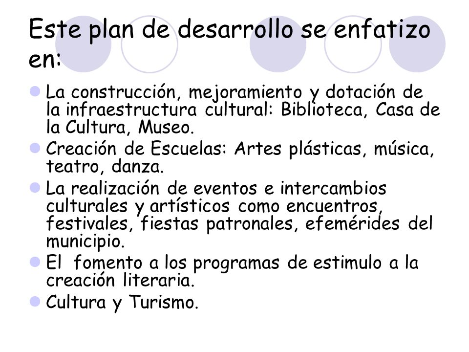 Este plan de desarrollo se enfatizo en: La construcción, mejoramiento y dotación de la infraestructura cultural: Biblioteca, Casa de la Cultura, Museo