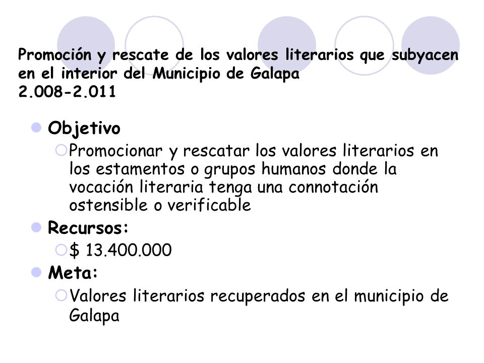 Promoción y rescate de los valores literarios que subyacen en el interior del Municipio de Galapa 2.008-2.011 Objetivo Promocionar y rescatar los valo
