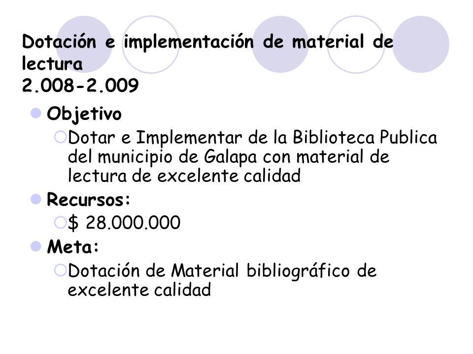 Dotación e implementación de material de lectura 2.008-2.009 Objetivo Dotar e Implementar de la Biblioteca Publica del municipio de Galapa con materia