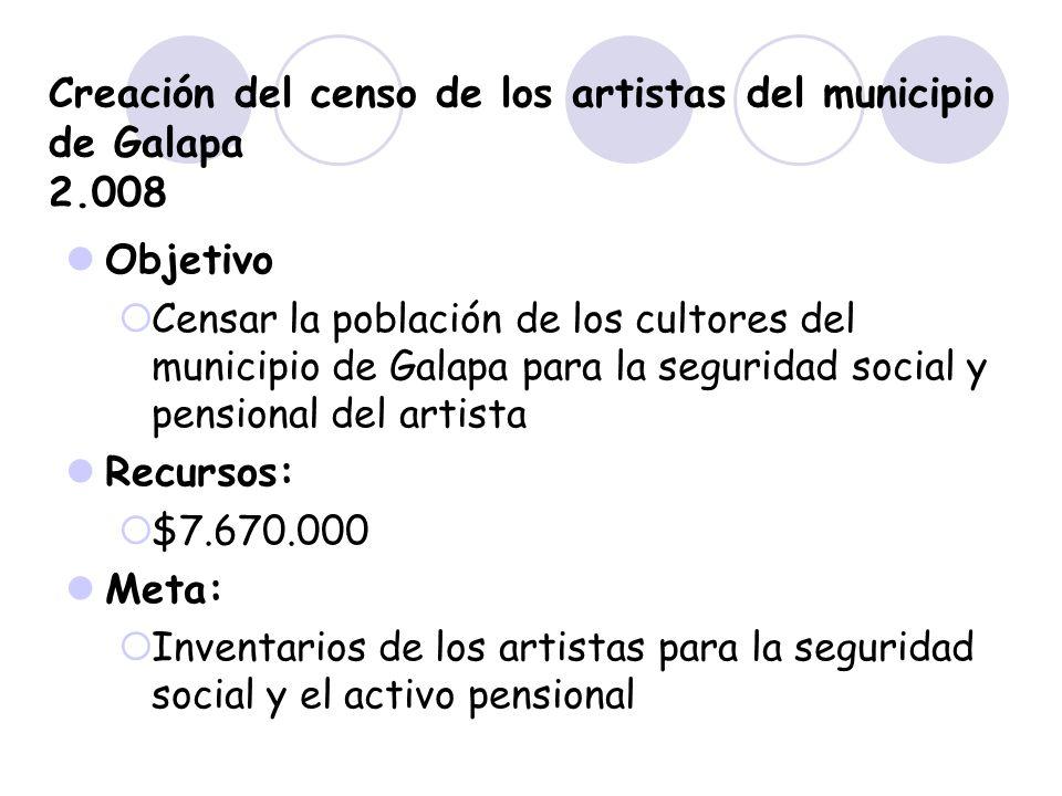 Creación del censo de los artistas del municipio de Galapa 2.008 Objetivo Censar la población de los cultores del municipio de Galapa para la segurida