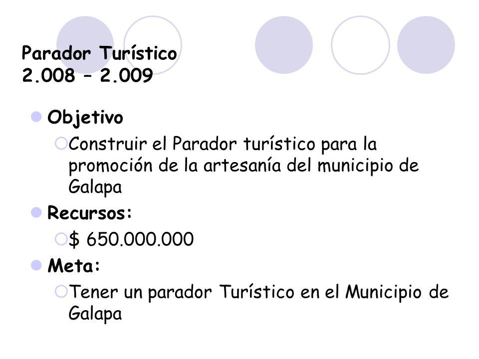 Parador Turístico 2.008 – 2.009 Objetivo Construir el Parador turístico para la promoción de la artesanía del municipio de Galapa Recursos: $ 650.000.