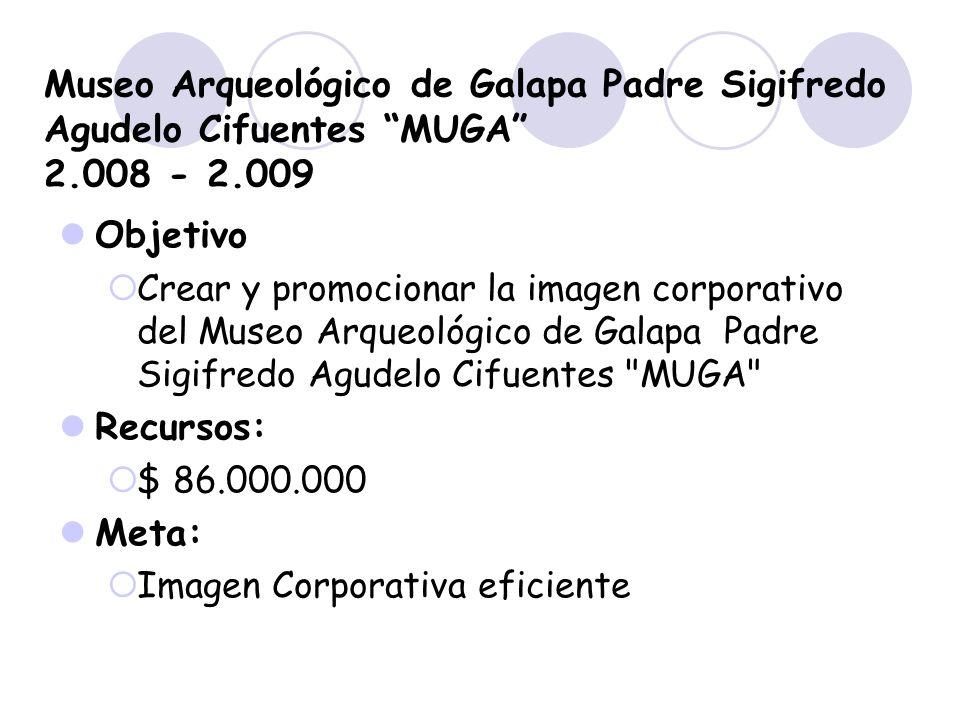 Museo Arqueológico de Galapa Padre Sigifredo Agudelo Cifuentes MUGA 2.008 - 2.009 Objetivo Crear y promocionar la imagen corporativo del Museo Arqueol