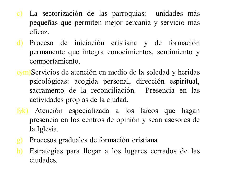 c)La sectorización de las parroquias: unidades más pequeñas que permiten mejor cercanía y servicio más eficaz.