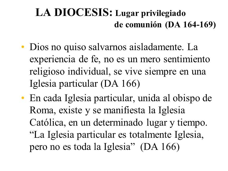 LA DIOCESIS: Lugar privilegiado de comunión (DA 164-169) Dios no quiso salvarnos aisladamente.