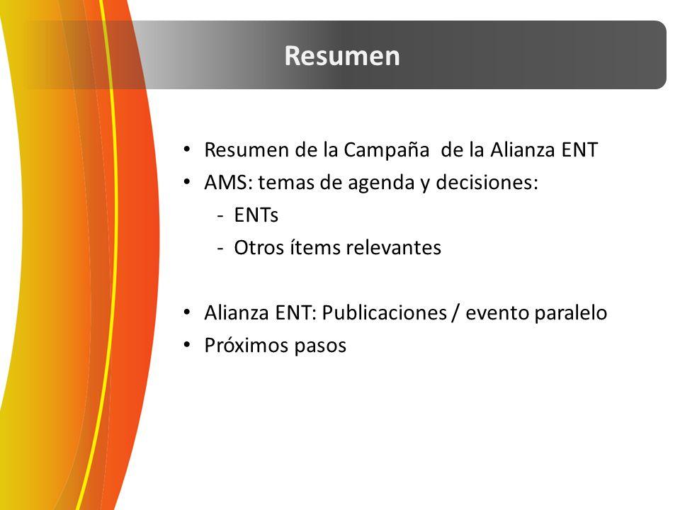 Resumen de la Campaña de la Alianza ENT AMS: temas de agenda y decisiones: -ENTs -Otros ítems relevantes Alianza ENT: Publicaciones / evento paralelo Próximos pasos Resumen
