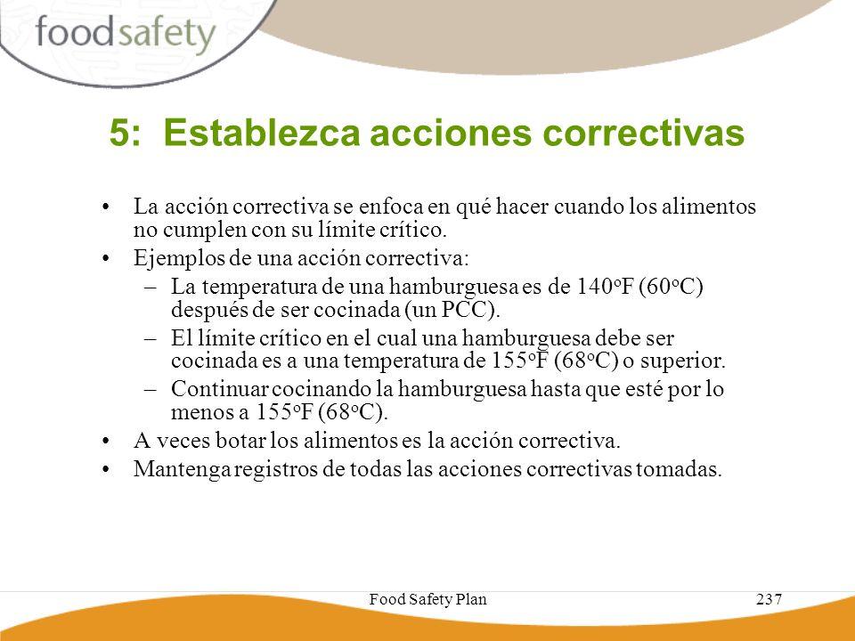 Food Safety Plan237 5: Establezca acciones correctivas La acción correctiva se enfoca en qué hacer cuando los alimentos no cumplen con su límite críti
