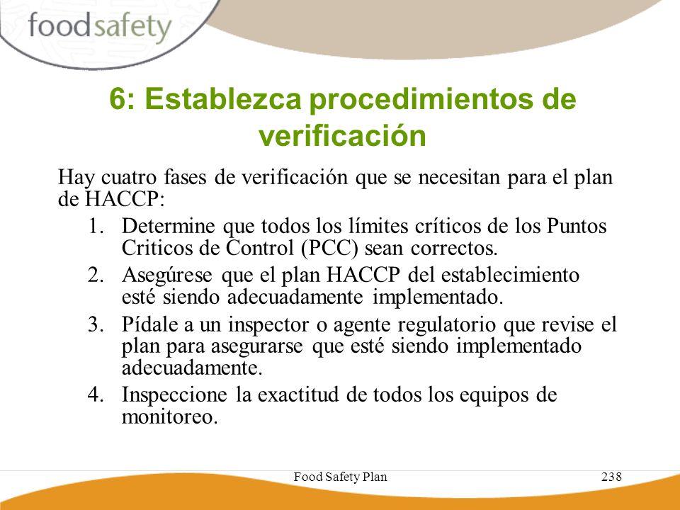Food Safety Plan238 6: Establezca procedimientos de verificación Hay cuatro fases de verificación que se necesitan para el plan de HACCP: 1.Determine