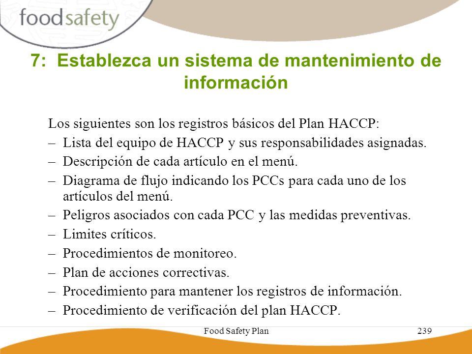 Food Safety Plan239 7: Establezca un sistema de mantenimiento de información Los siguientes son los registros básicos del Plan HACCP: –Lista del equip