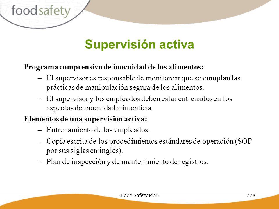 Food Safety Plan228 Supervisión activa Programa comprensivo de inocuidad de los alimentos: –El supervisor es responsable de monitorear que se cumplan