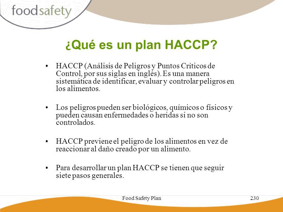 Food Safety Plan230 ¿ Qué es un plan HACCP? HACCP (Análisis de Peligros y Puntos Críticos de Control, por sus siglas en inglés). Es una manera sistemá