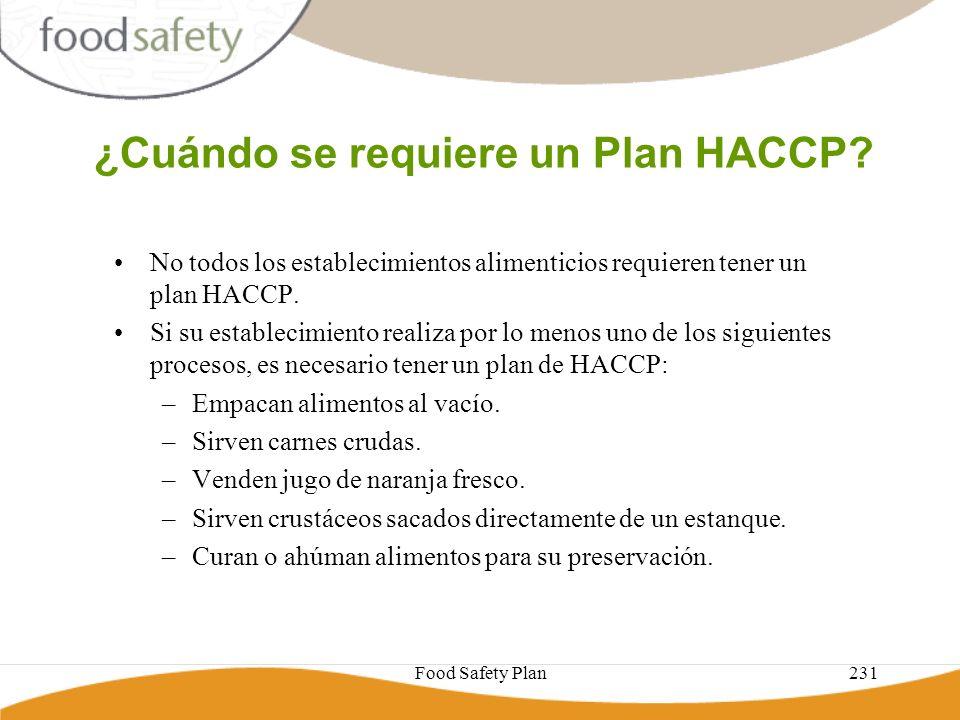 Food Safety Plan231 ¿Cuándo se requiere un Plan HACCP? No todos los establecimientos alimenticios requieren tener un plan HACCP. Si su establecimiento