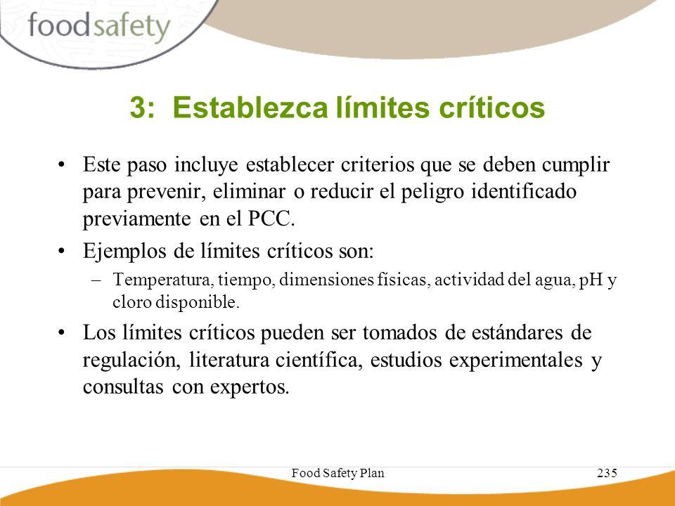 Food Safety Plan235 3: Establezca límites críticos Este paso incluye establecer criterios que se deben cumplir para prevenir, eliminar o reducir el pe