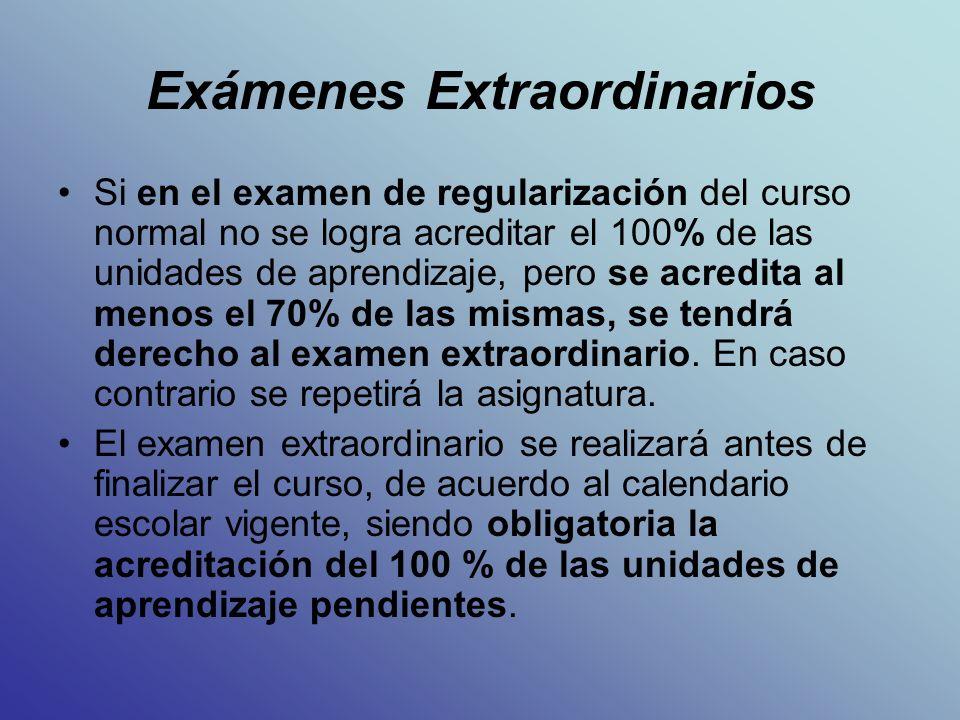 Exámenes Extraordinarios Si en el examen de regularización del curso normal no se logra acreditar el 100% de las unidades de aprendizaje, pero se acredita al menos el 70% de las mismas, se tendrá derecho al examen extraordinario.
