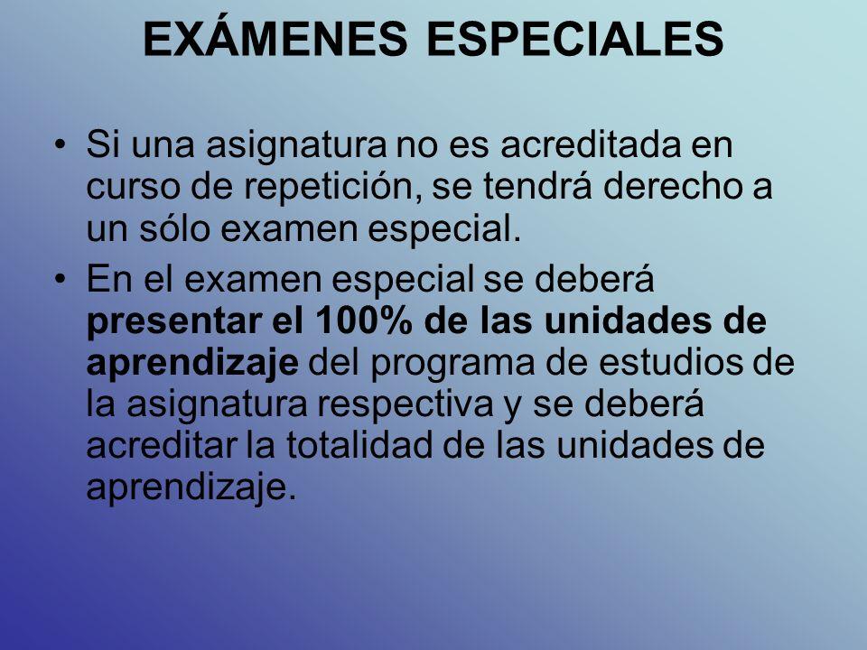 EXÁMENES ESPECIALES Si una asignatura no es acreditada en curso de repetición, se tendrá derecho a un sólo examen especial.