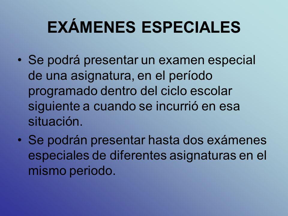 EXÁMENES ESPECIALES Se podrá presentar un examen especial de una asignatura, en el período programado dentro del ciclo escolar siguiente a cuando se incurrió en esa situación.