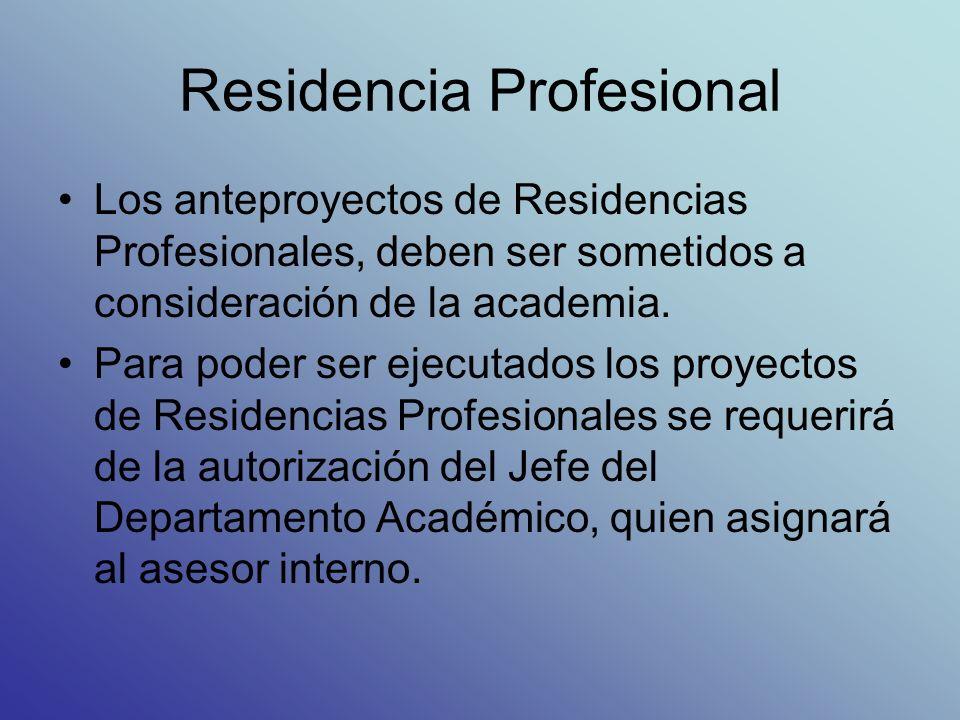 Residencia Profesional Los anteproyectos de Residencias Profesionales, deben ser sometidos a consideración de la academia.