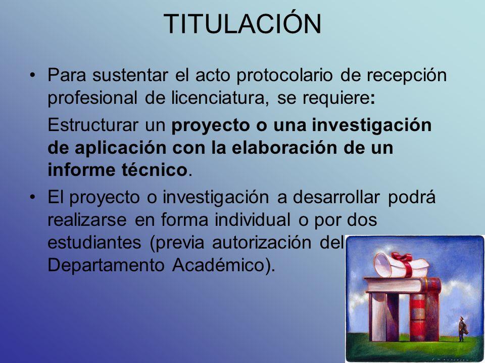 TITULACIÓN Para sustentar el acto protocolario de recepción profesional de licenciatura, se requiere: Estructurar un proyecto o una investigación de aplicación con la elaboración de un informe técnico.