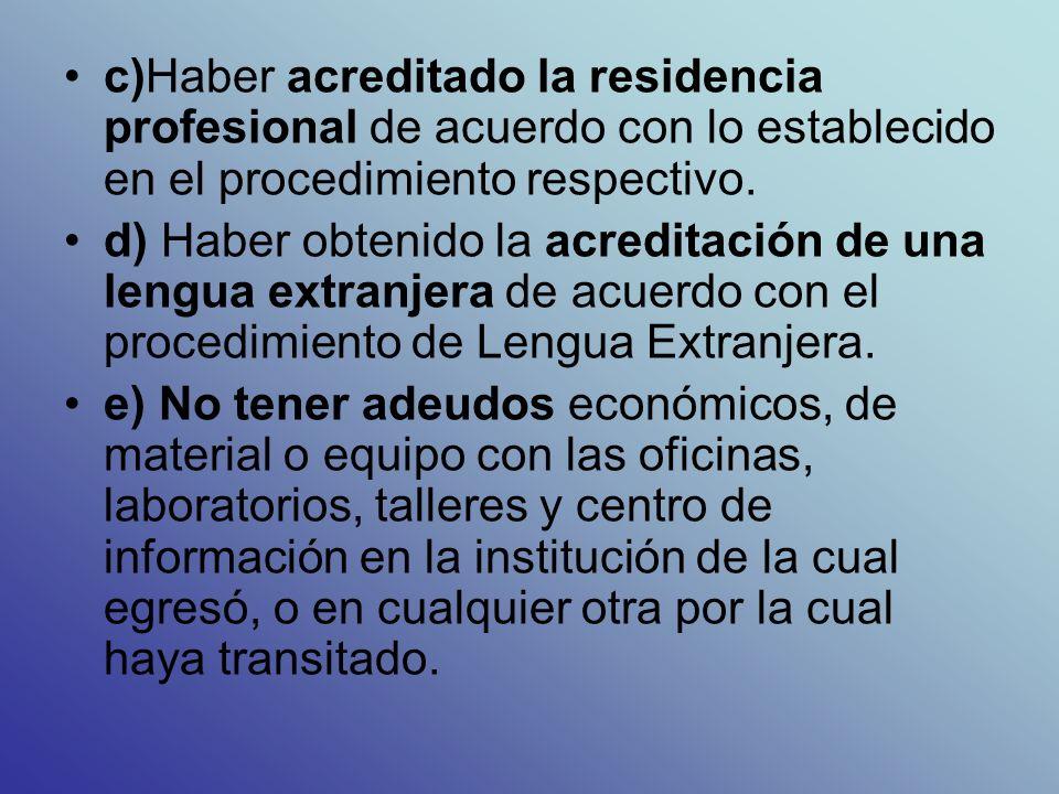 c)Haber acreditado la residencia profesional de acuerdo con lo establecido en el procedimiento respectivo.