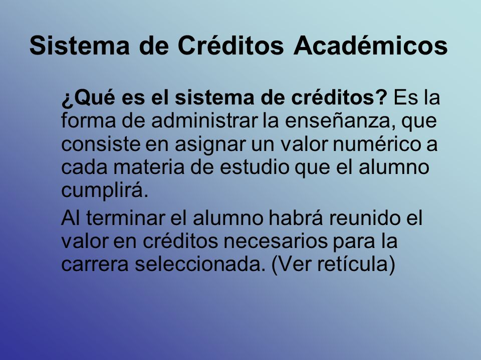 Sistema de Créditos Académicos ¿Qué es el sistema de créditos.
