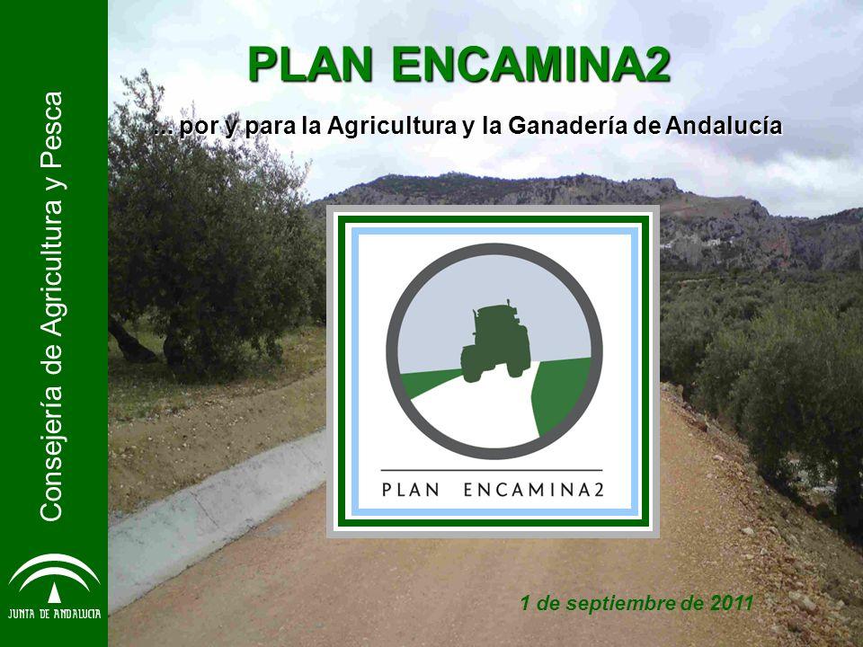 PLAN ENCAMINA2... por y para la Agricultura y la Ganadería de Andalucía Consejería de Agricultura y Pesca 1 de septiembre de 2011