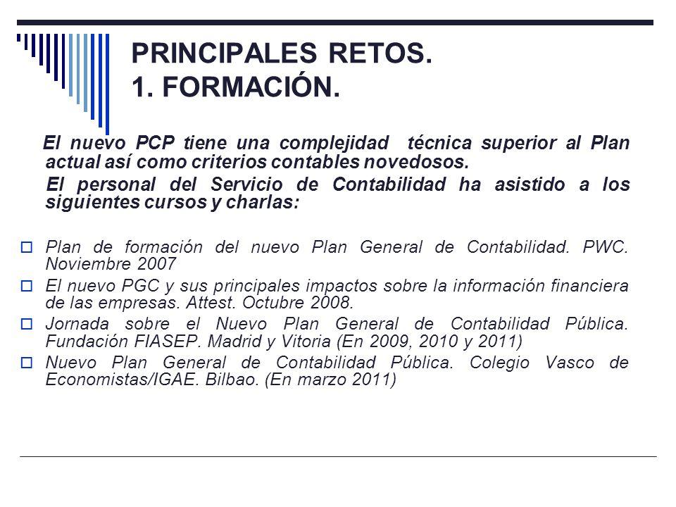 PRINCIPALES RETOS. 1. FORMACIÓN. El nuevo PCP tiene una complejidad técnica superior al Plan actual así como criterios contables novedosos. El persona