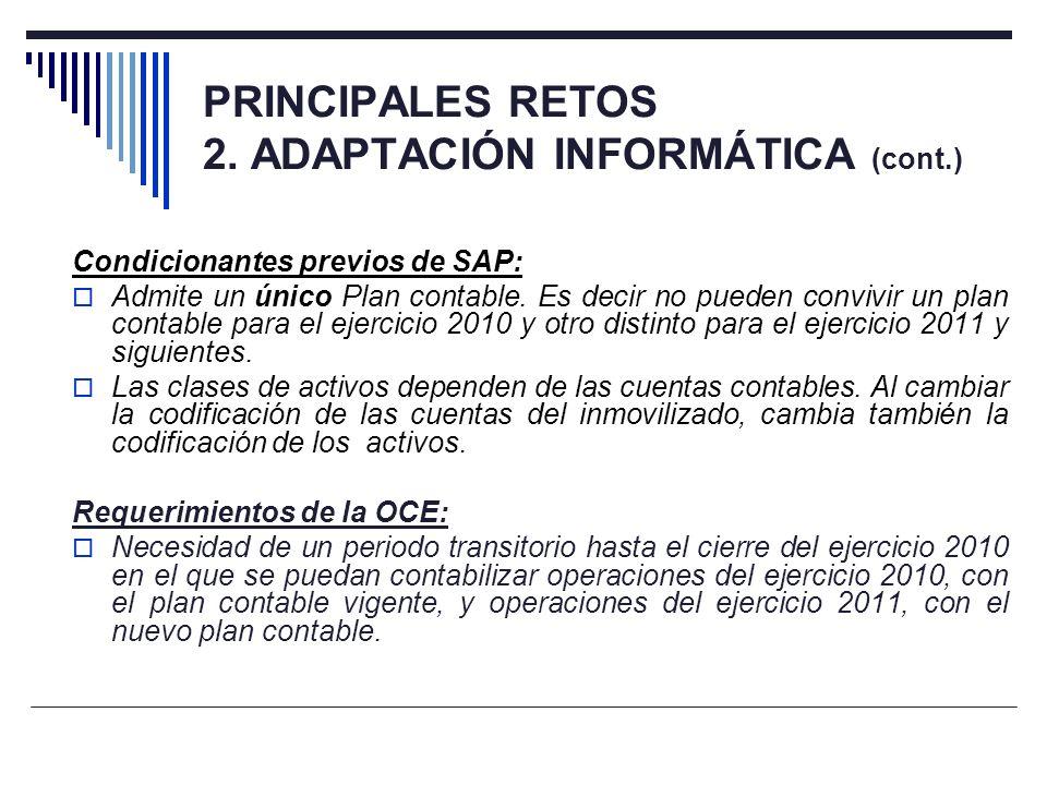 PRINCIPALES RETOS 2. ADAPTACIÓN INFORMÁTICA (cont.) Condicionantes previos de SAP: Admite un único Plan contable. Es decir no pueden convivir un plan