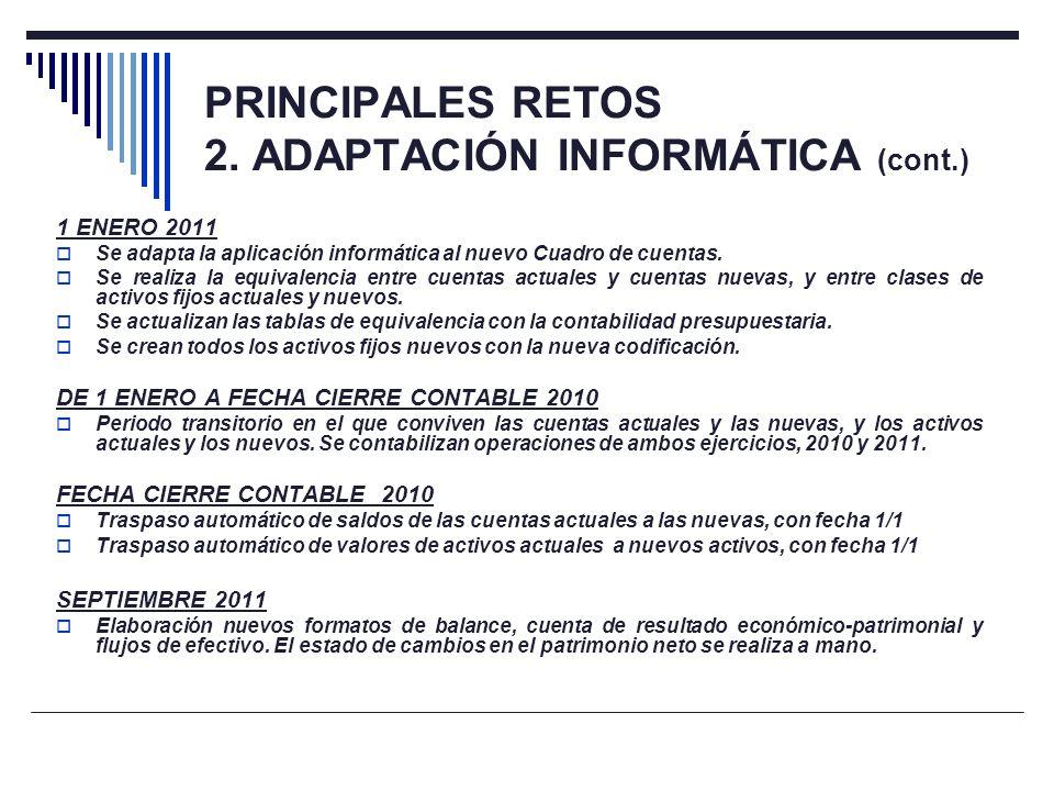 PRINCIPALES RETOS 2. ADAPTACIÓN INFORMÁTICA (cont.) 1 ENERO 2011 Se adapta la aplicación informática al nuevo Cuadro de cuentas. Se realiza la equival