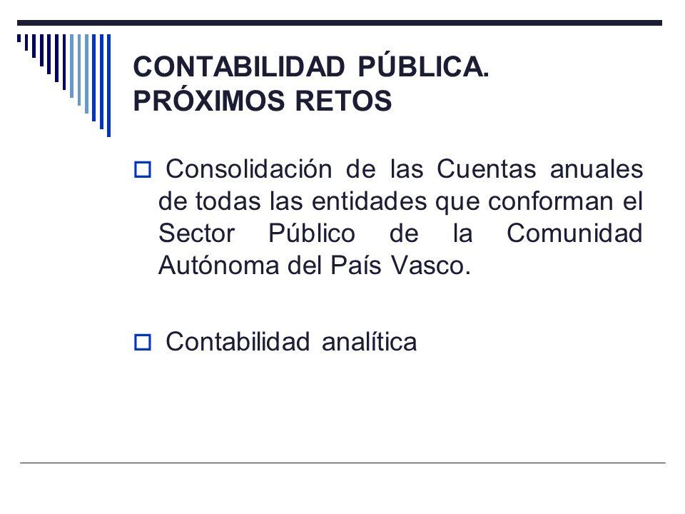 CONTABILIDAD PÚBLICA. PRÓXIMOS RETOS Consolidación de las Cuentas anuales de todas las entidades que conforman el Sector Público de la Comunidad Autón