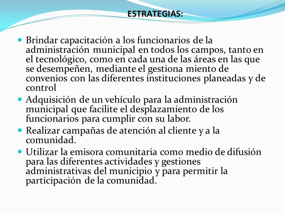 ESTRATEGIAS: Brindar capacitación a los funcionarios de la administración municipal en todos los campos, tanto en el tecnológico, como en cada una de