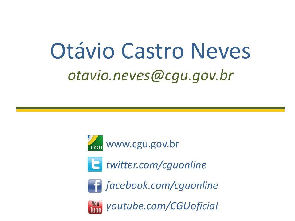 Otávio Castro Neves otavio.neves@cgu.gov.br www.cgu.gov.br twitter.com/cguonline facebook.com/cguonline youtube.com/CGUoficial