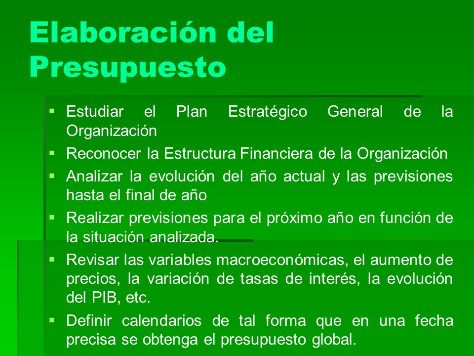 Elaboración del Presupuesto Estudiar el Plan Estratégico General de la Organización Reconocer la Estructura Financiera de la Organización Analizar la