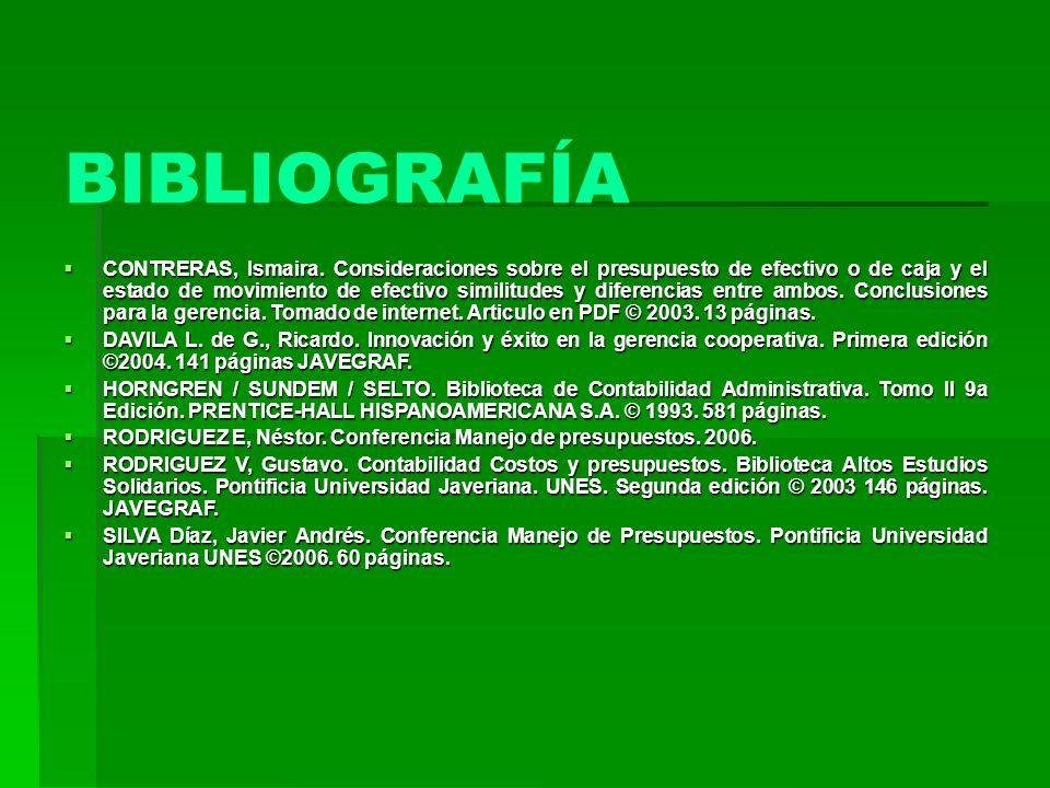 BIBLIOGRAFÍA CONTRERAS, Ismaira. Consideraciones sobre el presupuesto de efectivo o de caja y el estado de movimiento de efectivo similitudes y difere