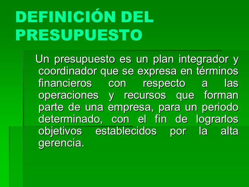 Un presupuesto es un plan integrador y coordinador que se expresa en términos financieros con respecto a las operaciones y recursos que forman parte d