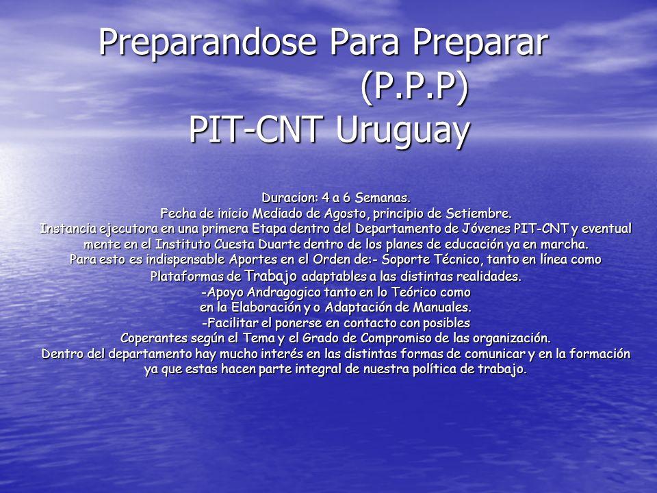 Preparandose Para Preparar (P.P.P) PIT-CNT Uruguay Duracion: 4 a 6 Semanas.
