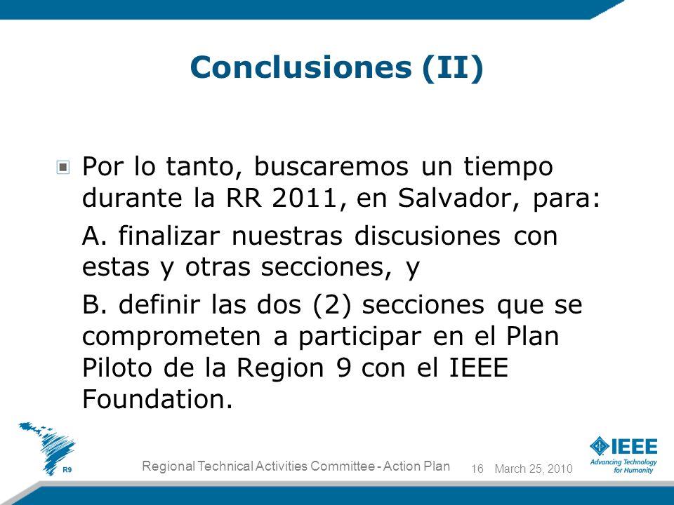 Conclusiones (II) Por lo tanto, buscaremos un tiempo durante la RR 2011, en Salvador, para: A. finalizar nuestras discusiones con estas y otras seccio