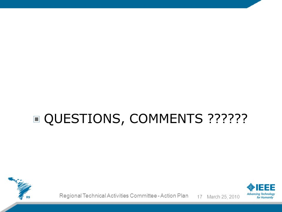 QUESTIONS, COMMENTS March 25, 201017 Regional Technical Activities Committee - Action Plan