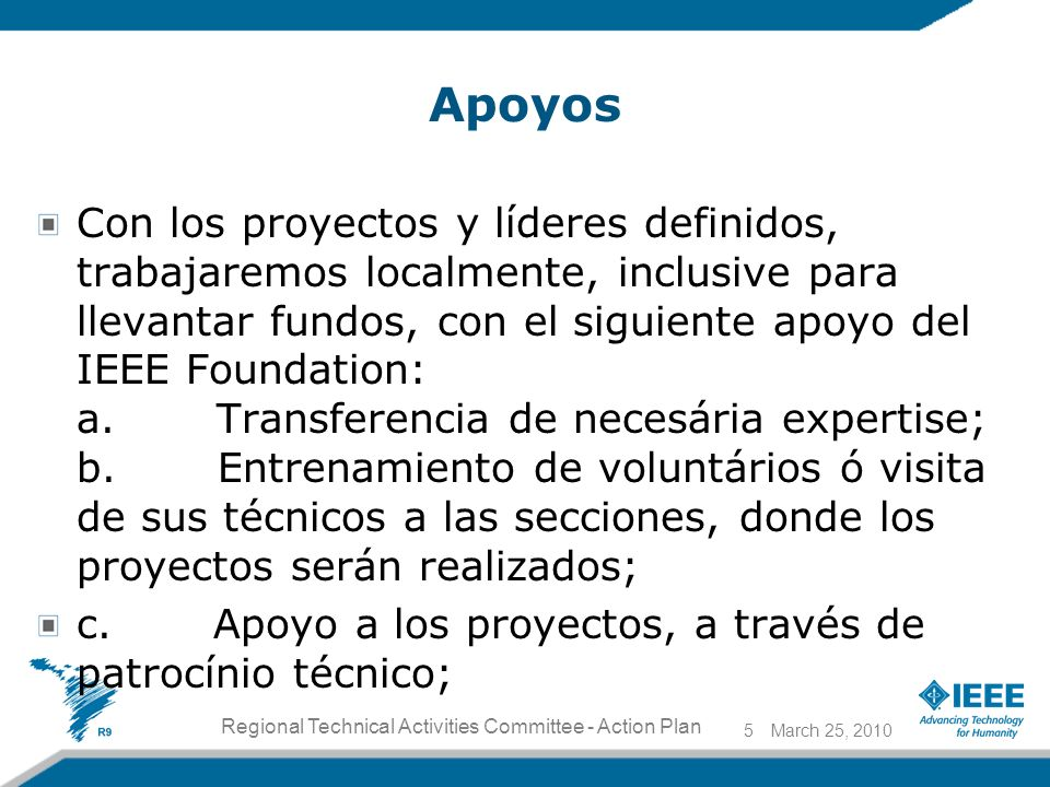 Apoyos Con los proyectos y líderes definidos, trabajaremos localmente, inclusive para llevantar fundos, con el siguiente apoyo del IEEE Foundation: a.