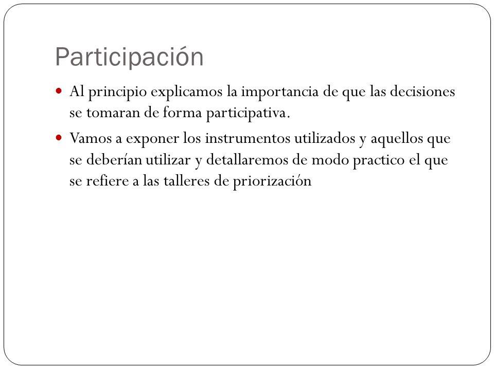 Participación Al principio explicamos la importancia de que las decisiones se tomaran de forma participativa.