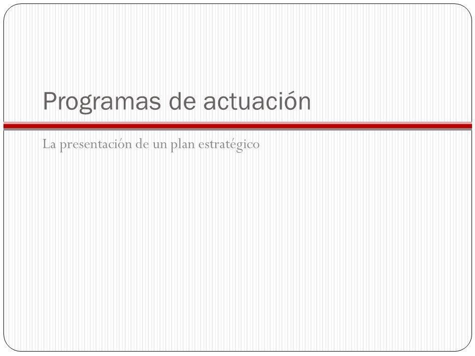 Programas de actuación La presentación de un plan estratégico