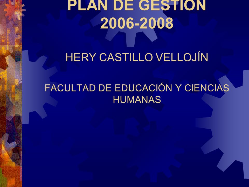 PLAN DE GESTIÓN 2006-2008 HERY CASTILLO VELLOJÍN FACULTAD DE EDUCACIÓN Y CIENCIAS HUMANAS