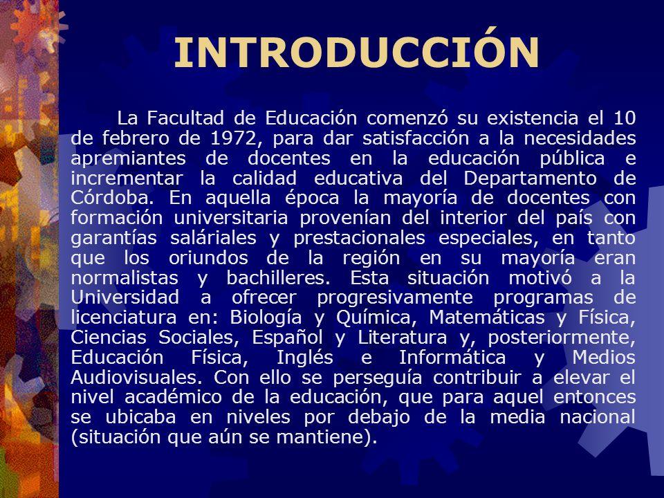 INTRODUCCIÓN La Facultad de Educación comenzó su existencia el 10 de febrero de 1972, para dar satisfacción a la necesidades apremiantes de docentes e