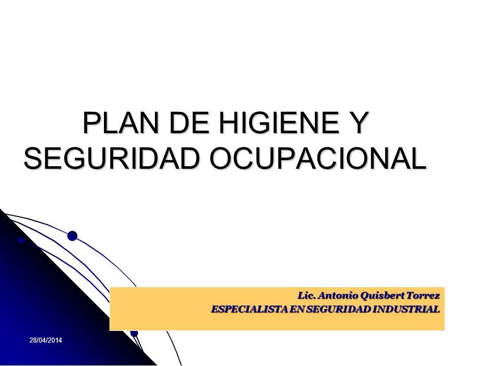 28/04/2014 Lic. Antonio Quisbert Torrez ESPECIALISTA EN SEGURIDAD INDUSTRIAL PLAN DE HIGIENE Y SEGURIDAD OCUPACIONAL