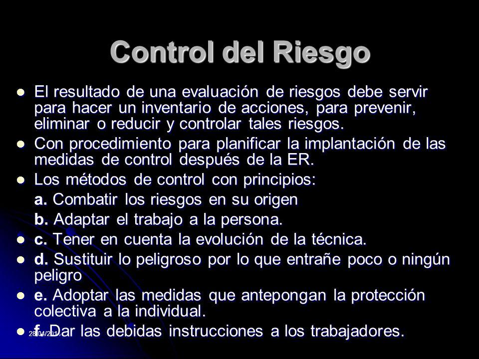 28/04/2014 Control del Riesgo El resultado de una evaluación de riesgos debe servir para hacer un inventario de acciones, para prevenir, eliminar o re