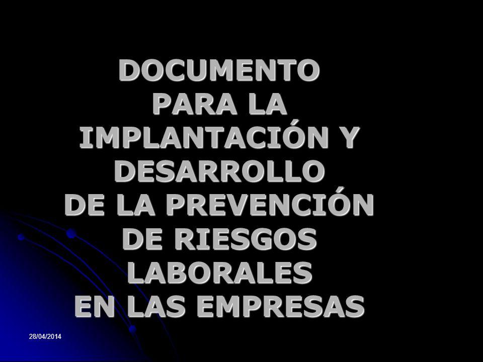28/04/2014 DOCUMENTO PARA LA IMPLANTACIÓN Y DESARROLLO DE LA PREVENCIÓN DE RIESGOS LABORALES EN LAS EMPRESAS