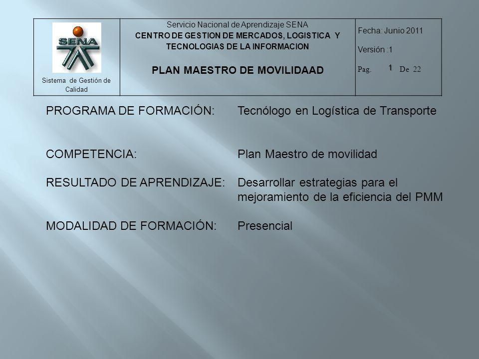 Sistema de Gestión de Calidad Servicio Nacional de Aprendizaje SENA CENTRO DE GESTION DE MERCADOS, LOGISTICA Y TECNOLOGIAS DE LA INFORMACION PLAN MAESTRO DE MOVILIDAAD Fecha: Junio 2011 Versión :1 Pag.
